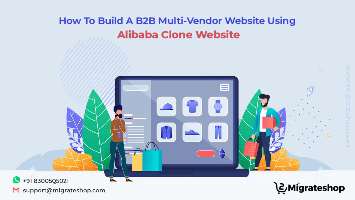 How To Build A B2B Multi-Vendor Website Using Alibaba Clone Website