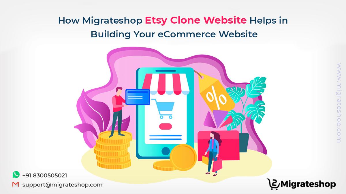 How Migrateshop Etsy Clone WebsiteHelps in Building Your eCommerce Website