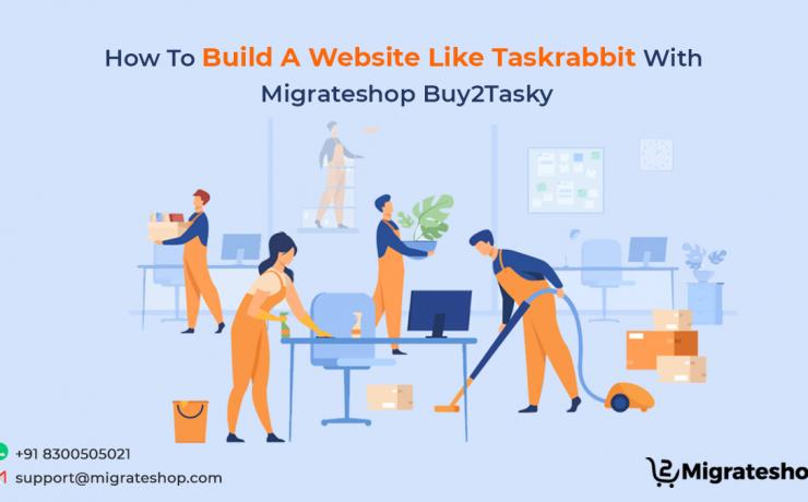 How To Build A Website Like Taskrabbit With Migrateshop Buy2Tasky