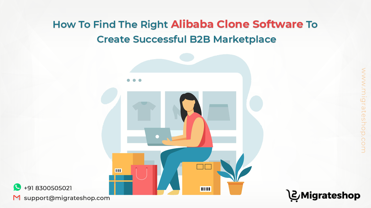 How To Find The Right Alibaba Clone Software To Create Successful B2B Marketplace