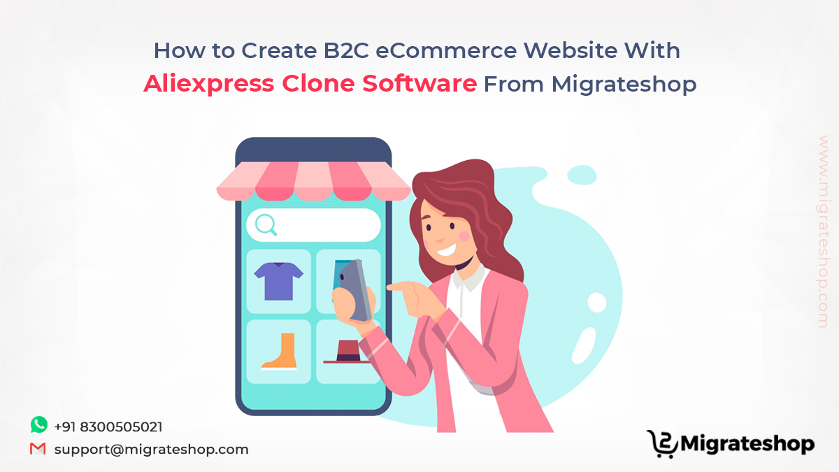 How to Create B2C eCommerce Website With Aliexpress Clone Software From Migrateshop