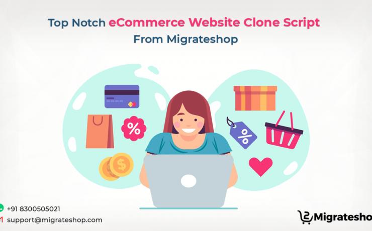 Top Notch eCommerce Website Clone Script From Migrateshop