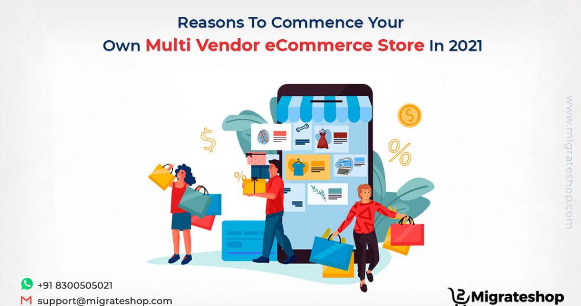 Reasons To Commence Your Own Multi Vendor eCommerce Store In 2021