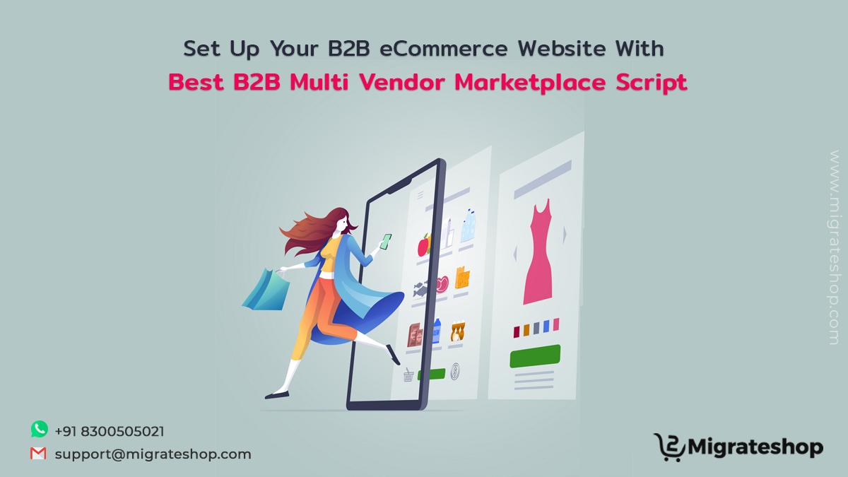 Set Up Your B2B eCommerce Website With Best B2B Multi Vendor Marketplace Script